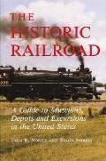Historic Railroad A Guide to Museums, Depots and Excursions in the United States