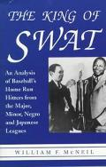 King of Swat An Analysis of Baseballs Home Run Hitters from the Major, Minor, Negro, and Jap...