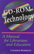 Cd-Rom Technology A Manual for Librarians and Educators
