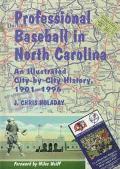 Professional Baseball in North Carolina An Illustrated City-By-City History, 1901-1996