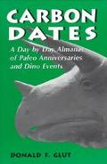 Carbon Dates A Day by Day Almanac of Paleo Anniversaries and Dino Events