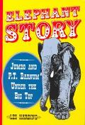 Elephant Story Jumbo and P.T. Barnum Under the Big Top