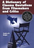 Dictionary of Cinema Quotations from Filmmakers and Critics Over 3400 Axioms, Criticisms, Op...