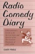 Radio Comedy Diary A Researcher's Guide to the Actual Jokes and Quotes of the Top Comedy Pro...