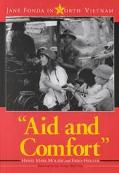 Aid and Comfort Jane Fonda in North Vietnam