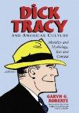 Dick Tracy and American Culture Morality and Mythology, Text and Context