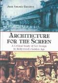 Architecture for the Screen A Critical Study of Set Design in Hollywood's Golden Age
