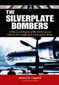 Silverplate Bombers A History And Registry of the Enola Gay And Other B-29s Configured to Ca...