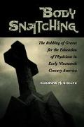 Body Snatching The Robbing Of Graves For The Education Of Physicians In Early Nineteenth Cen...