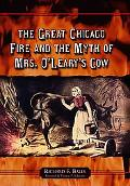 Great Chicago Fire And the Myth of Mrs. O'leary's Cow