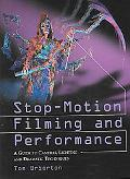 Stop-Motion Filming and Performance A Guide to Cameras, Lighting and Dramatic Techniques