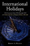 International Holidays 204 Countries from 1994 Through 2015; With Tabular Appendices of Reli...