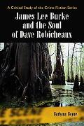 James Lee Burke And the Soul of Dave Robicheaux A Critical Study of the Crime Fiction Series