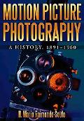 Motion Picture Photography A History, 1891-1960