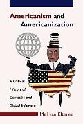 Americanism And Americanization A Critical History of Domestic And Global Influence