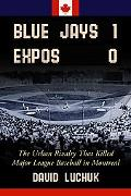 Blue Jays 1, Expos 0 The Urban Rivalry That Killed Major League Baseball in Montrea