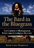 Bard in the Bluegrass Two Centuries of Shakespearean Performance in Lexington, Kentucky
