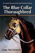 Blue Collar Thoroughbred An Inside Account of the Real World of Racing