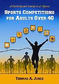 Sports Competitions for Adults Over 40: A Participant's Guide to 27 Sports