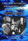 The Television Horrors of Dan Curtis: Dark Shadows, The Night Stalker and Other Productions,...