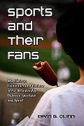 Sports and Their Fans: The History, Economics and Culture of the Relationship Between Specta...