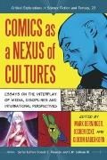 Comics as a Nexus of Cultures : Essays on the Interplay of Media, Disciplines and Internatio...