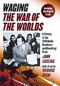 Waging The War of the Worlds: A History of the 1938 Radio Broadcast and Resulting Panic, Inc...