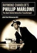 Raymond Chandler's Philip Marlowe : The Hard-Boiled Detective Transformed