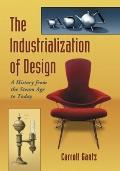 Industrialization of Design : A History from the Steam Age to Today