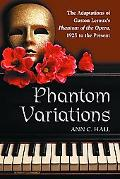 Phantom Variations: The Adaptations of Gaston Leroux's Phantom of the Opera, 1925 to the Pre...