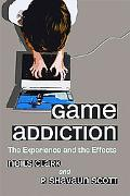 Game Addiction: The Experience and the Effects