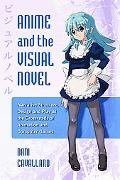 Anime and the Visual Novel: Narrative Structure, Design and Play at the Crossroads of Animat...