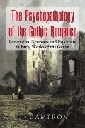 Psychopathology of the Gothic Romance : Perversion, Neuroses and Psychosis in Early Works of...