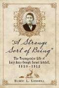 Strange Sort of Being : The Transgender Life of Lucy Ann / Joseph Israel Lobdell, 1829-1912