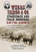 Wells, Fargo & Co. Stagecoach and Train Robberies, 1870-1884: The Corporate Report of 1885 w...