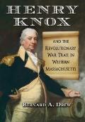 Henry Knox and the Revolutionary War Trail in Western Massachusetts