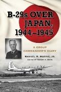 B-29s over Japan 1944-1945 : A Group Commander's Diary