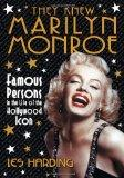 They Knew Marilyn Monroe: Famous Persons in the Life of the Hollywood Icon