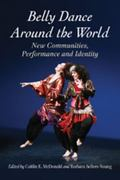 Belly Dance Around the World : New Communities, Performance and Identity