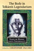 Body in Tolkien's Legendarium : Essays on Middle-Earth Corporeality