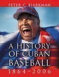 History of Cuban Baseball, 1864-2006