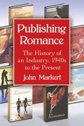 Publishing Romance : The History of an Industry, 1940s to the Present