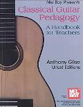 Mel Bay Presents Classical Guitar Pedagogy A Handbook for Teachers