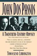 John DOS Passos A Twentieth-Century Odyssey