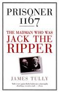 Prisoner 1167: The Madman Who Was Jack the Ripper - James Tully - Paperback