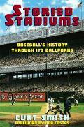 Storied Stadiums Baseball's History Through Its Ballparks
