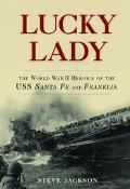 Lucky Lady The World War II Heroics of the Uss Sante Fe and Franklin