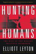 Hunting Humans The Rise of the Modern Multiple Murderer