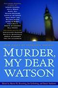 Murder, My Dear Watson New Tales of Sherlock Holmes