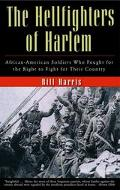 Hellfighters of Harlem African -American Soldiers Who Fought for the Right to Fight for Thei...